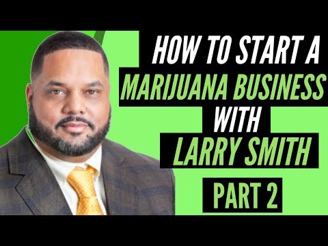 How to Start a Marijuana Business (Part 2) | Southwest Cannabis Convention | Larry Smith (2018)