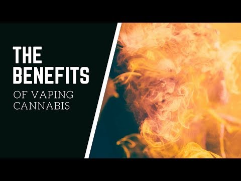 The Benefits of Vaping Cannabis | CannaVlog #63