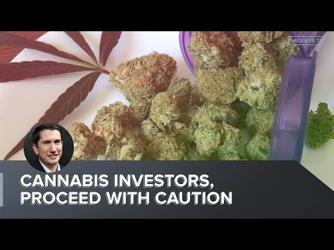 Cannabis Investors, Proceed With Caution