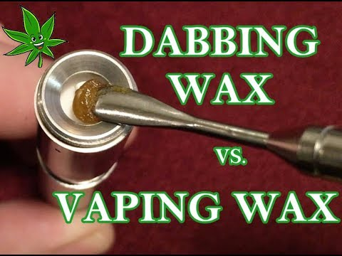 Dabbing Cannabis Wax vs. Vaping Cannabis Wax, Which is Better?