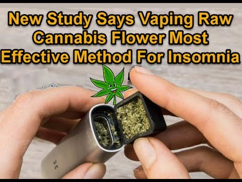 Vaping Raw Cannabis Flower Most Effective Method For Insomnia New Study Shows