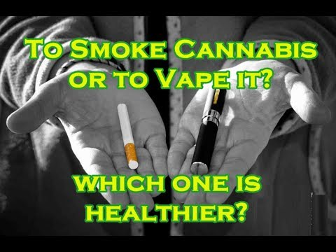 To Smoke Cannabis or to Vape It – Which One is Healthier?