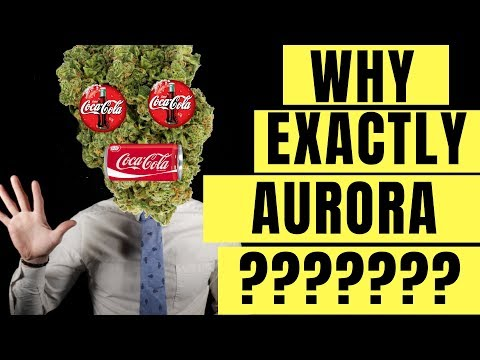 Aurora Cannabis And Coca Cola?🍁5 Reasons For Coca Cola To Invest In Aurora Cannabis🍁