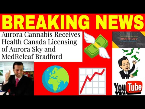 Aurora Cannabis Receives Health Canada Licensing of Aurora Sky and MedReleaf Bradford