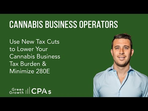 Use New Tax Cuts to Lower Your Cannabis Business Tax Burden & Minimize 280E